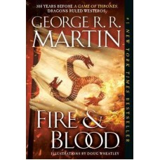 Fire and Blood : 300 Years Before a Game of Thrones